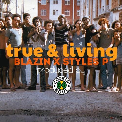 """Styles P – """"True & Living"""" f. Blazin (prod. Cookin Soul)"""