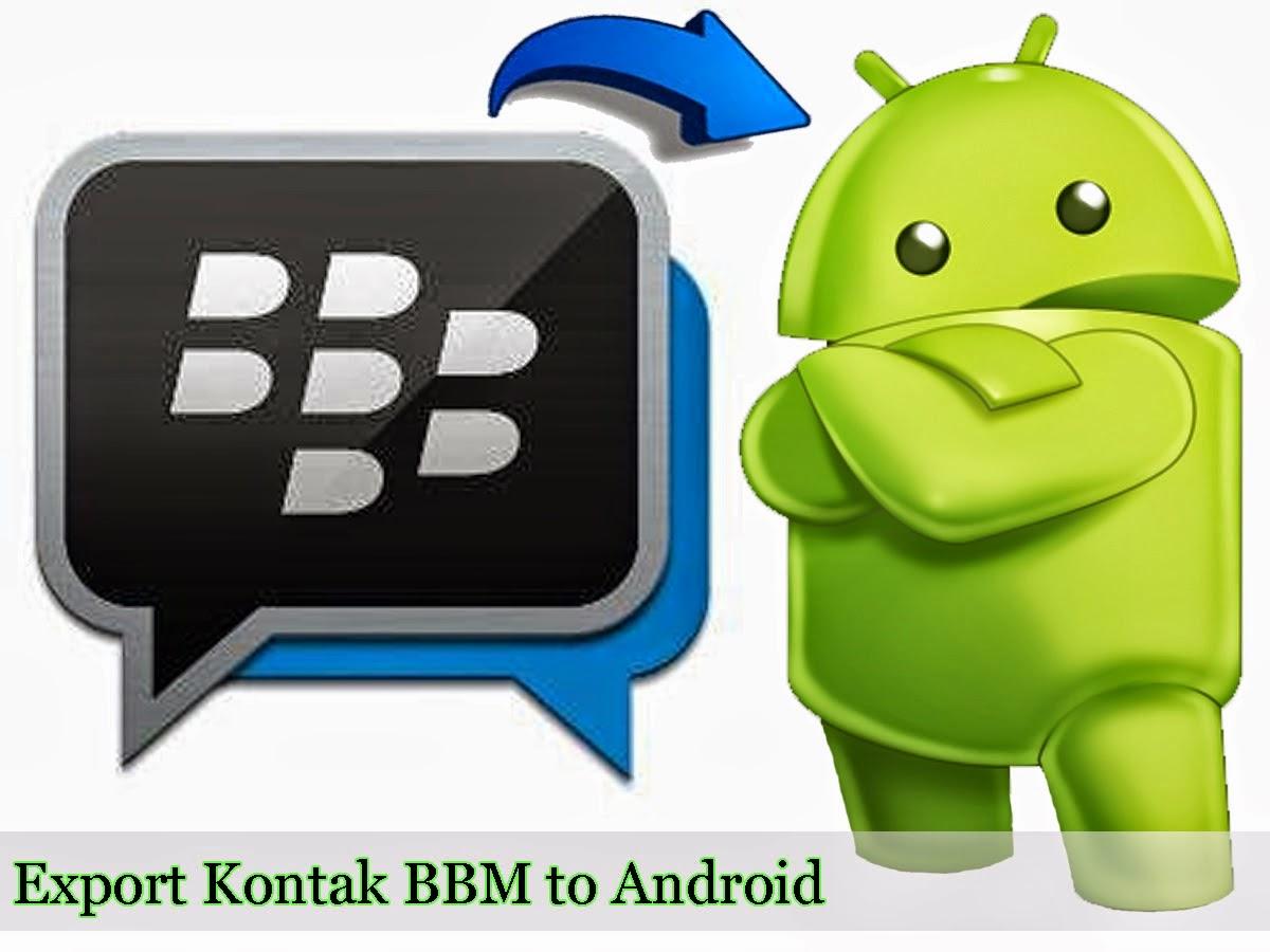 Cara Memindahkan Kontak BBM dari Ponsel Blackberry Ke Android