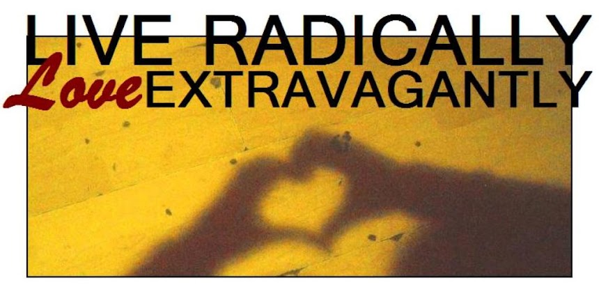 Live Radically. Love Extravagantly.