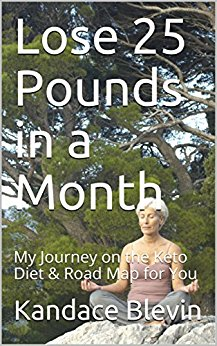 Lose 25 Pounds in a Month: My Journey on the Keto Diet & Road Map for You (Keto Living Book 1)