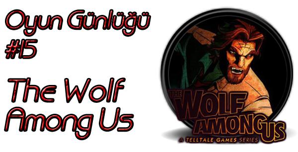 Oyun Günlüğü | The Game Diaries #15: The Wolf Among Us