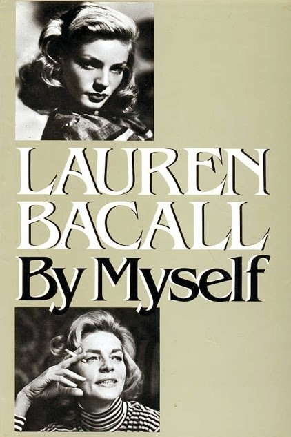 http://www.amazon.com/Lauren-Bacall-Myself/dp/0394413083/ref=sr_1_2?s=books&ie=UTF8&qid=1395763287&sr=1-2&keywords=lauren+bacall+by+myself
