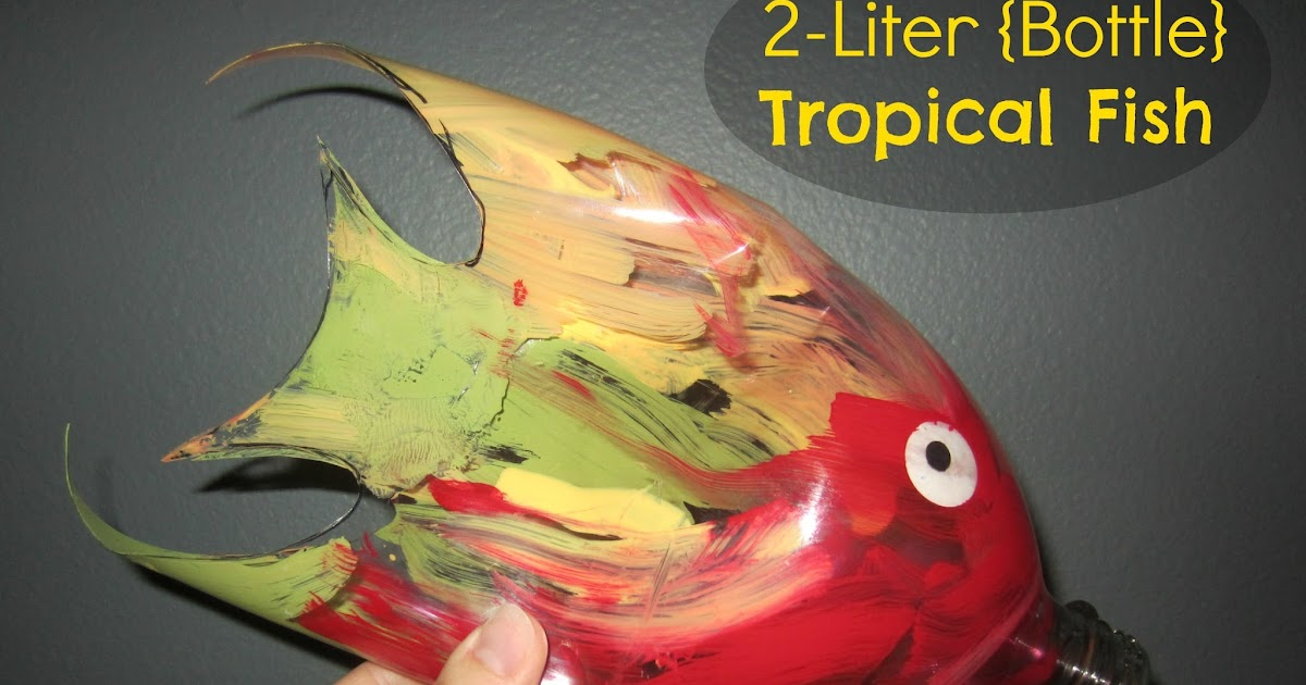 ... Fun, Deceptively Educational: 2-Liter {Bottle} Tropical Fish