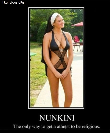Funny Atheist Religion Nunkini - the only way to get an atheist to be religious