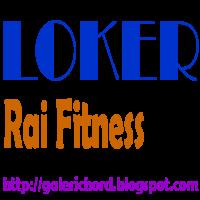 Loker Lowongan Kerja di Rai Fitness Bandung Cihampelas