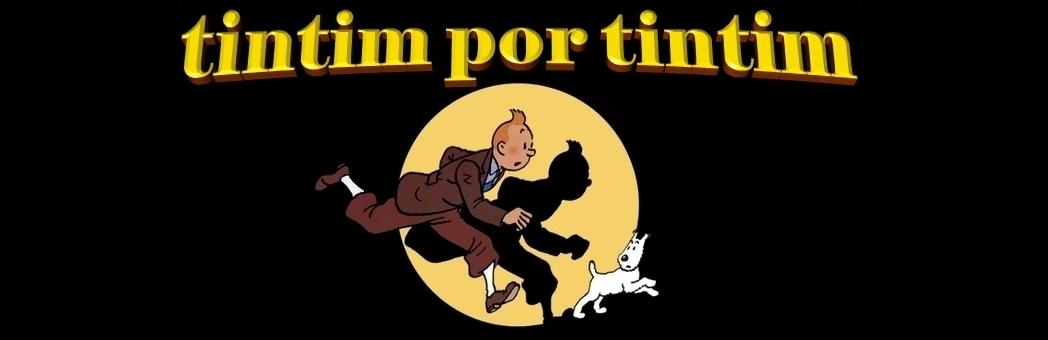 Tintim por Tintim: O blog brasileiro dedicado à obra de Hergé