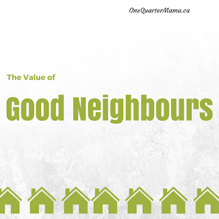 The Value of Good Neighbours - green text on white background with a row of green house outlines - a post by OneQuarterMama.ca.