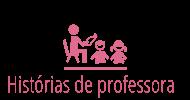 http://perolasdabiaemaishistoriasdemae.blogspot.com.br/search/label/Hist%C3%B3rias%20de%20professora