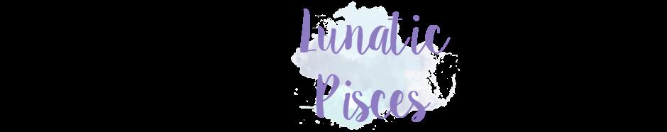 Lunatic Pisces