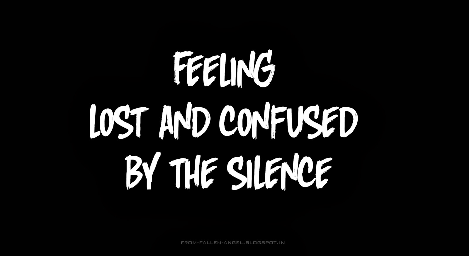 Feeling lost and confused by the silence