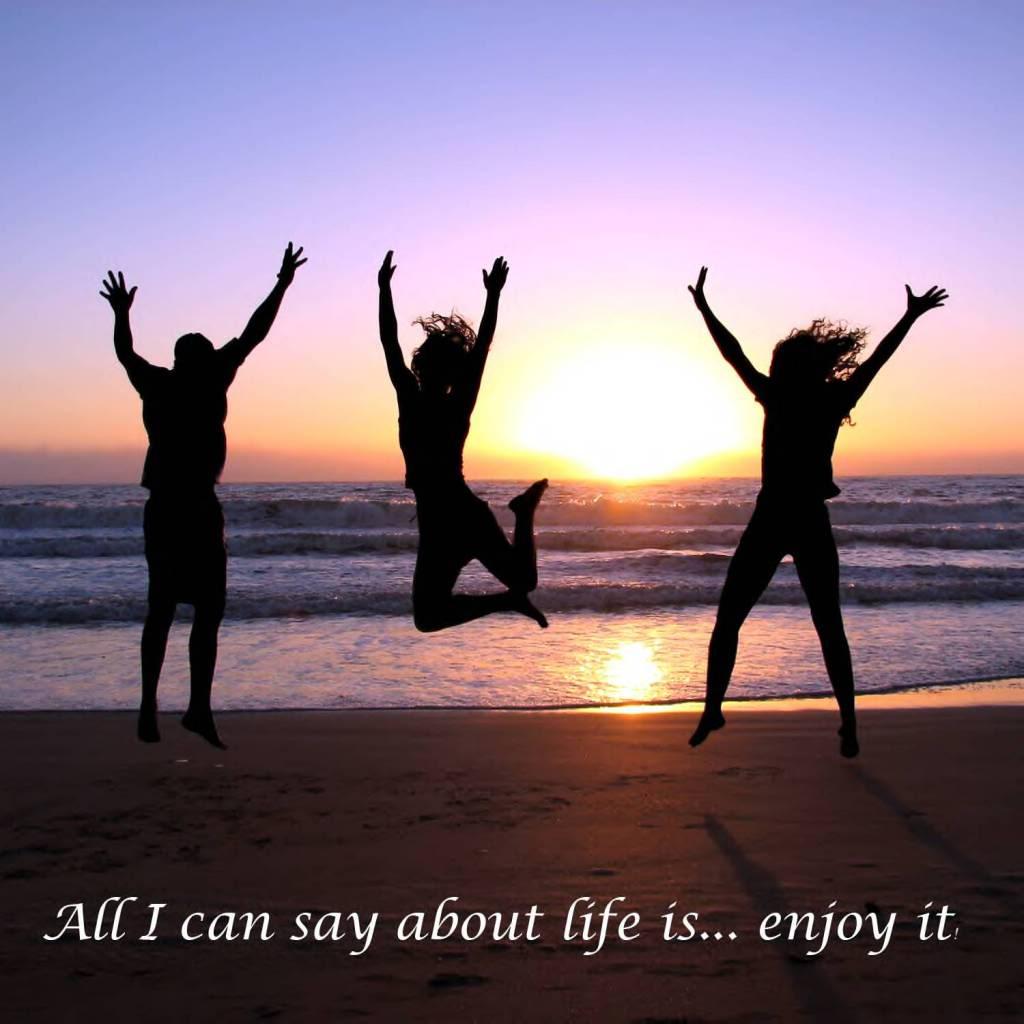 http://4.bp.blogspot.com/-KcaA9fidXmE/Tg750sgy2lI/AAAAAAAAAGE/0g1AKk-85js/s1600/enjoy-life-.jpg