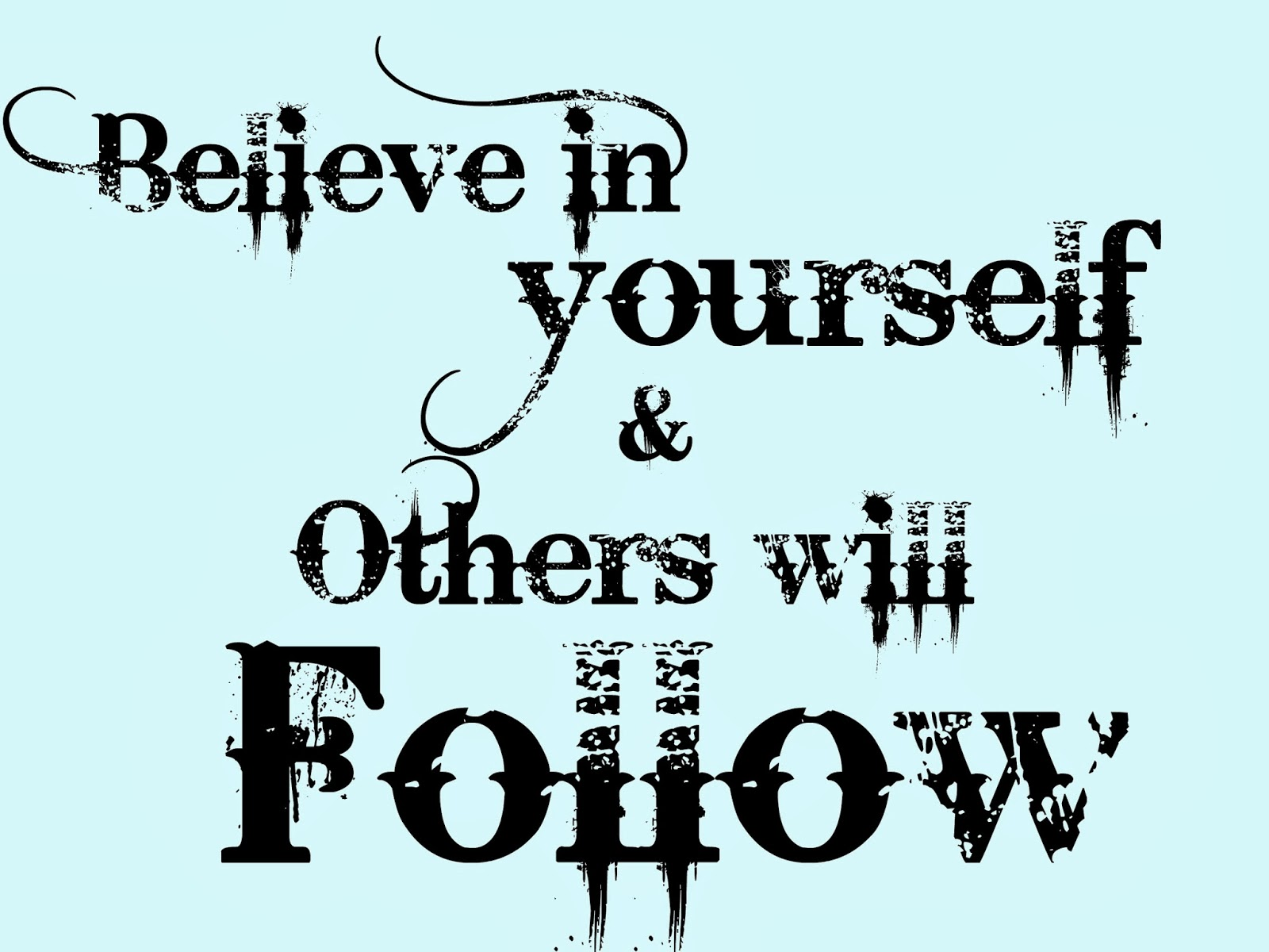 believe in yourself and others will follow, Michelle louise love