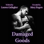 http://www.audible.com/pd/Romance/Damaged-Goods-Audiobook/B0186399IQ/ref=a_search_c4_1_1_srImg?qid=1450100141&sr=1-1