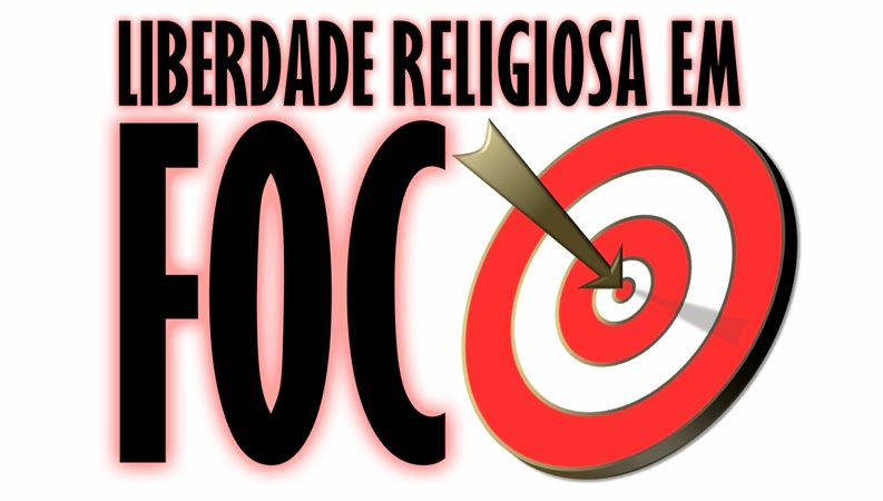 LIBERDADE RELIGIOSA EM FOCO