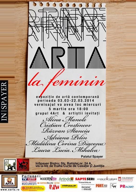 """Vernisaj """"Arta la Feminin"""" Grupul 4Art, 5 Martie 2014, 18.00 hrs @Palatul Spayer"""