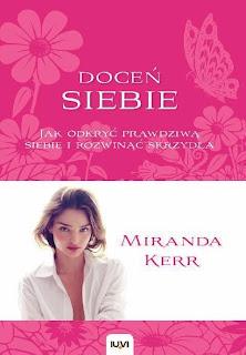 Miranda Kerr - Doceń siebie. Jak odkryć prawdziwą siebie i rozwinąć skrzydła