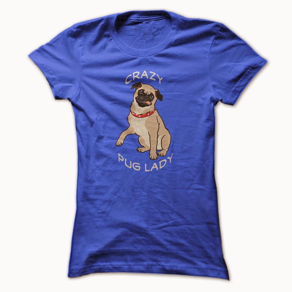 http://www.sunfrogshirts.com/Pets/Crazy-Pug-Lady-T-Shirt-ladies.html?15501