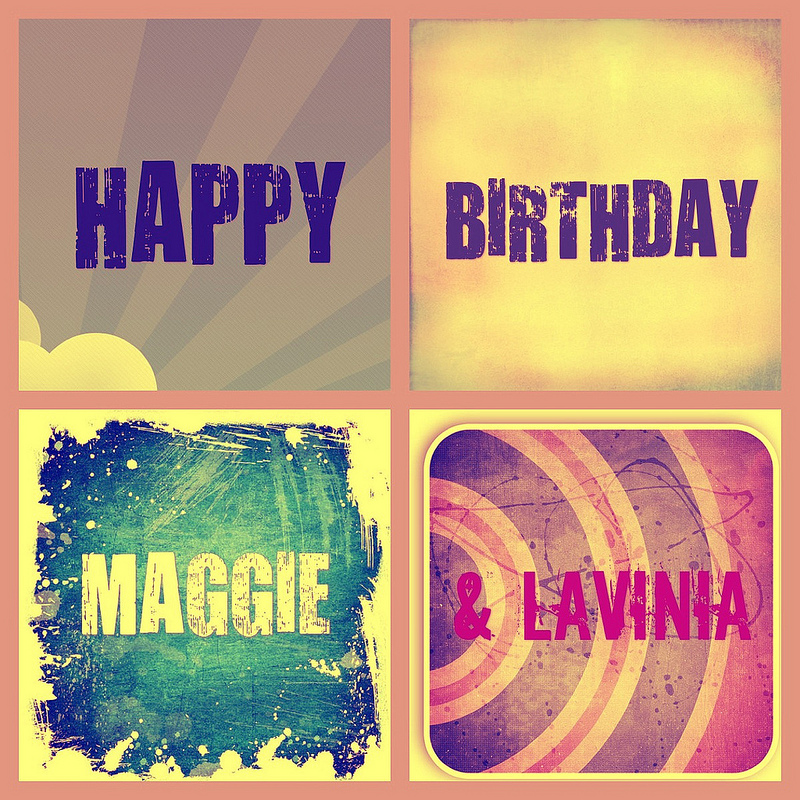 My Heart Opened: Happy Birthday Maggie & Lavinia!