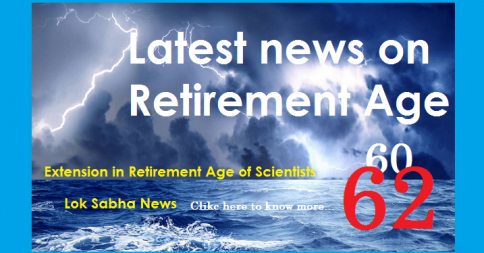 news on Retirement Age – Extension in Retirement Age of Scientists