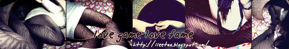 . LOVE GAME LOVE FAME .