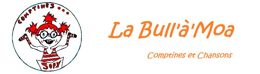 La Bull'à'Moa, Comptines et Chansons