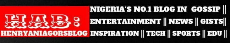 Nigeria's No.1 blog in Entertainment | News | Gossip | Gists | Technology | henryaniagorsblog