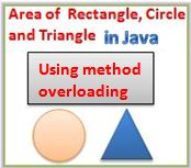Area of a Rectangle, Triangle and Circle in Java using Method Overloading