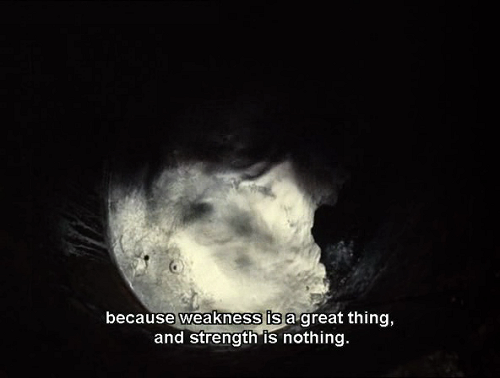 Because Weakness Is A Great Thing And Strength Nothing