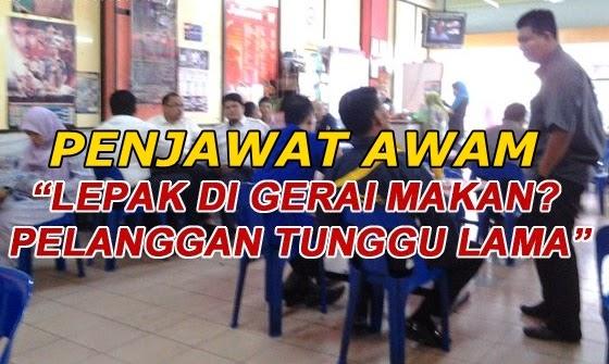 Antara Luahan Rakyat Malaysia Kepada Penjawat Awam Yang Suka Lepak di Kedai Makan