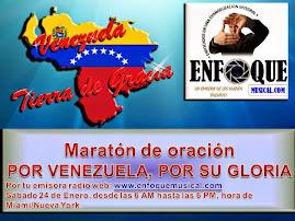 POR VENEZUELA, POR SU GLORIA: MARATON DE ORACION DESDE LAS 6 AM HASTA LAS 6 PM HORA DEL ESTE USA