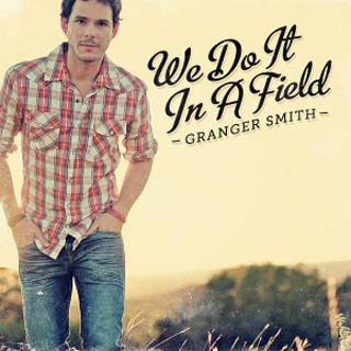 Granger Smith – We Do It In A Field Lyrics | Letras | Lirik | Tekst | Text | Testo | Paroles - Source: emp3musicdownload.blogspot.com