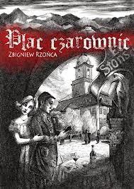 """Zbigniew Rzońca – """"Plac czarownic"""""""