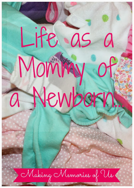 Life As a Mommy of a Newborn   Making Memories of Us