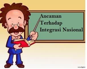Contoh Makalah Pkn Ancaman Terhadap Integrasi Nasional