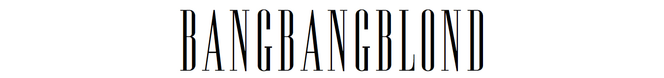 BANGBANGBLOND - Fashion Blog