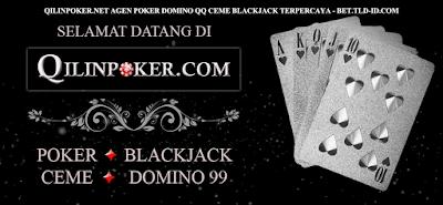 Qilinpoker.Net Agen Poker Domino Qq Ceme Blackjack Terpercaya