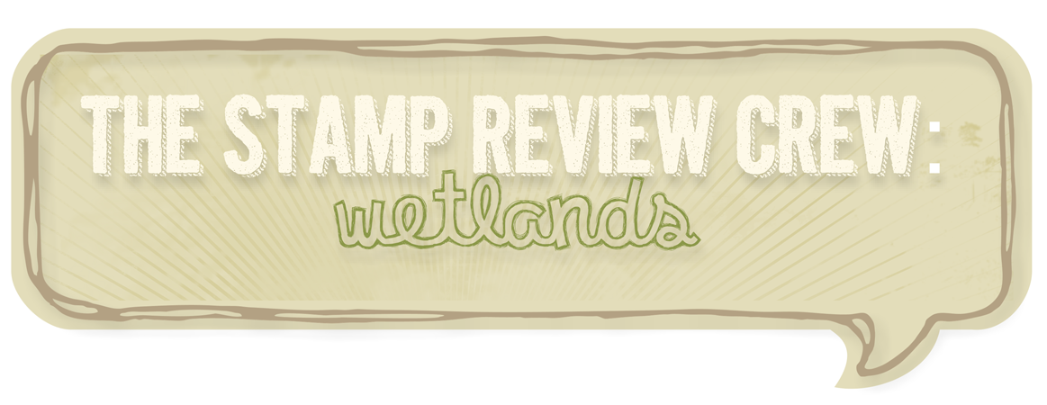 http://stampreviewcrew.blogspot.com/2014/05/stamp-review-crew-wetlands-edition.html