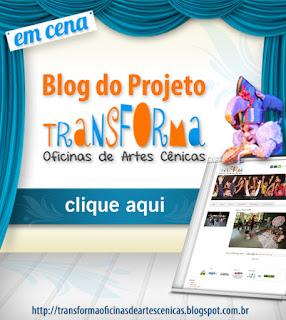 http://transformaoficinasdeartescenicas.blogspot.com.br/