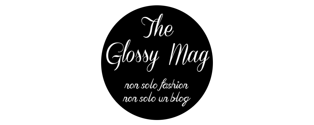 The Glossy Mag | fashion blog - non solo fashion e non solo un blog