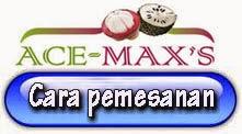 Cara Pemesanan Ace Max's Klik Disini
