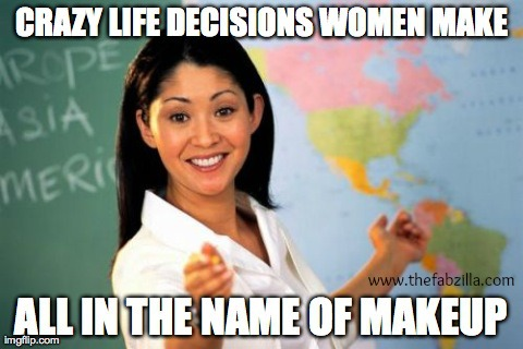 crazy life decisions woman make all in the name of makeup, funny stories, must read makeup stories