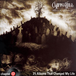 25 Albums That Changed My Life: Chapter 17: Cypress Hill - Black Sunday