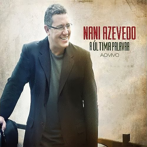 Nani Azevedo - A �ltima Palavra - Ao Vivo 2013