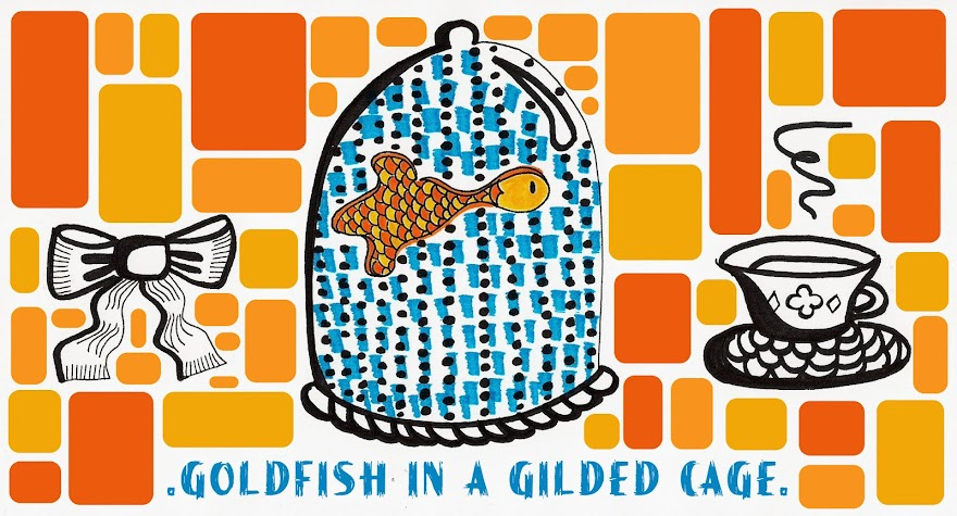 {goldfish in a gilded cage}
