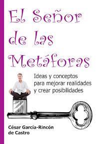 El Señor de las Metáforas. Ideas y conceptos para mejorar realidades y crear posibilidades