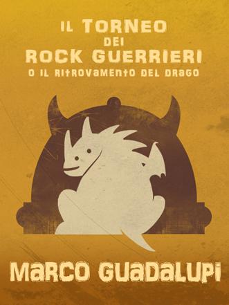 Il torneo dei rock guerrieri o il ritrovamento del drago Marco Guadalupi