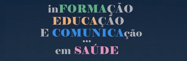 Informação, Educação e Comunicação em Saúde.