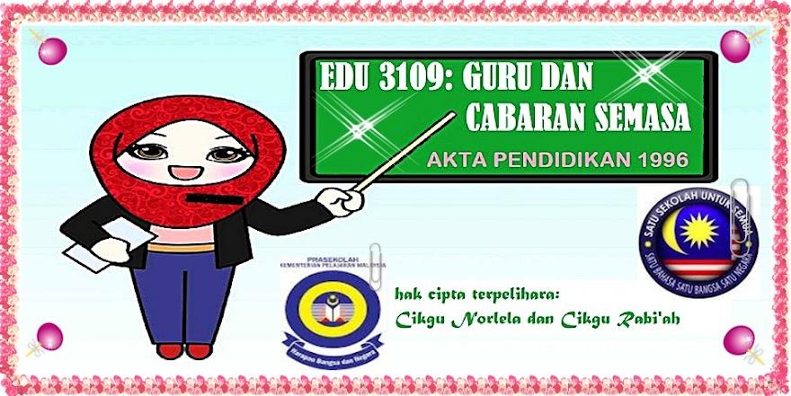 <center> EDU 3109: Guru dan Cabaran Semasa </center>