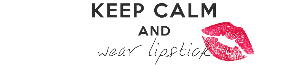 Keep Calm and Wear Lipstick