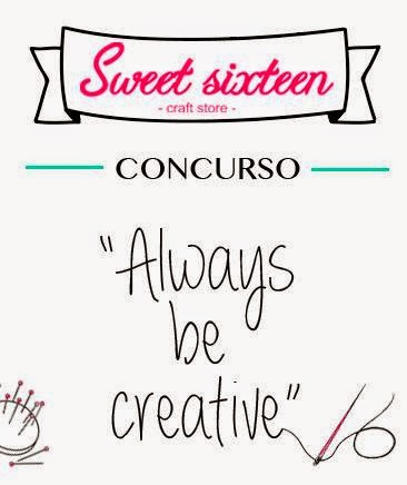 CONCURSO  SWEET SIXTEEN CRAFT STORE : 'ALWAYS BE CREATIVE'